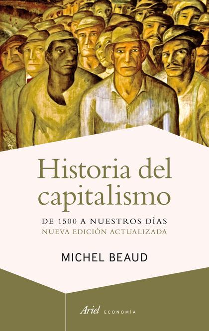 HISTORIA DEL CAPITALISMO : DE 1500 A NUESTROS DÍAS