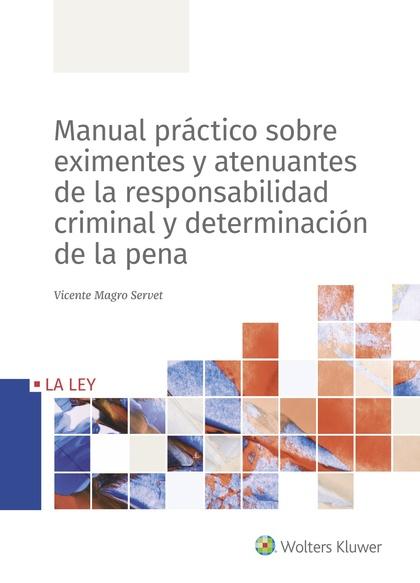MANUAL PRÁCTICO SOBRE EXIMENTES Y ATENUANTES DE LA RESPONSABILIDAD CRIMINAL Y DE.