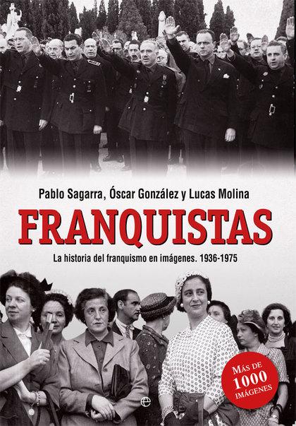 FRANQUISTAS. LA HISTORIA DEL FRANQUISMO EN IMÁGENES (1936-1975)