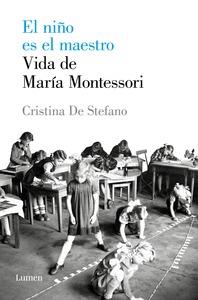 EL NIÑO ES EL MAESTRO. VIDA DE MARIA MONTESSORI.