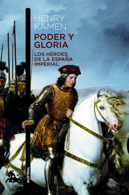 PODER Y GLORIA. LOS HÉROES DE LA ESPAÑA IMPERIAL.