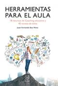 HERRAMIENTAS PARA EL AULA. 18 RECURSOS DE COACHING EDUCATIVO Y 40 RECETAS DE ÉXITO