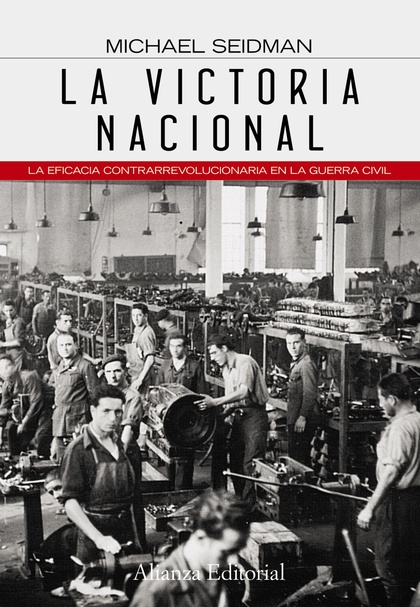 LA VICTORIA NACIONAL : LA EFICACIA CONTRARREVOLUCIONARIA EN LA GUERRA CIVIL