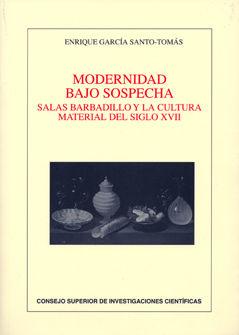 MODERNIDAD BAJO SOSPECHA : SALAS BARBADILLO Y LA CULTURA MATERIAL DEL SIGLO XVII