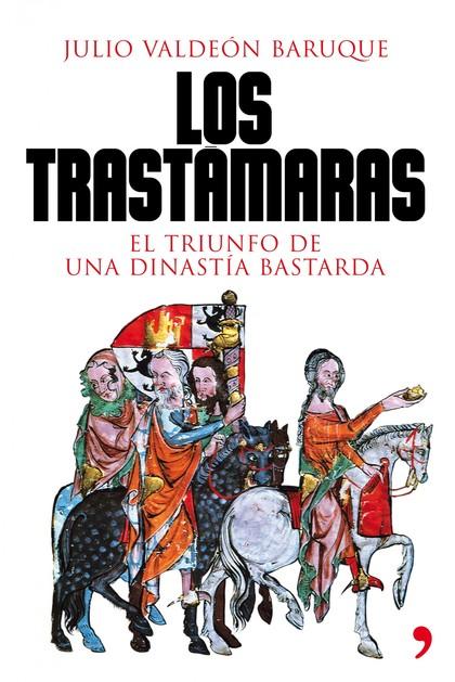 LOS TRASTÁMARAS. EL TRIUNFO DE UNA DINASTÍA BASTARDA