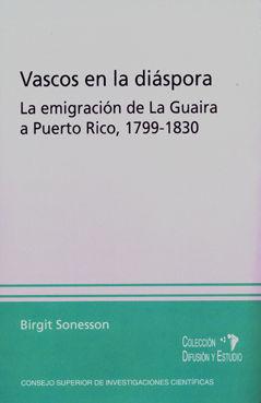VASCOS EN LA DIÁSPORA : LA EMIGRACIÓN DE LA GUAIRA A PUERTO RICO (1799-1830)