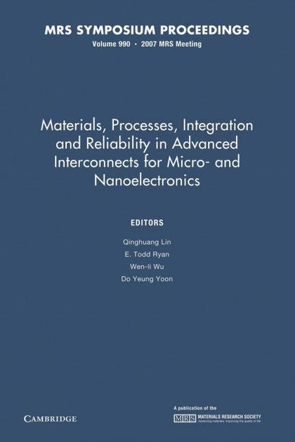 MATERIALS, PROCESSES, INTEGRATION AND RELIABILITY IN ADVANCED INTERCONNECTS FOR