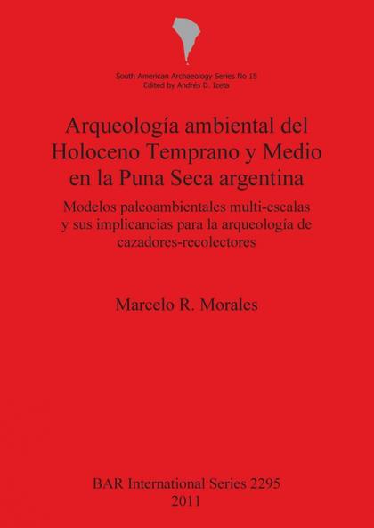ARQUEOLOGÍA AMBIENTAL DEL HOLOCENO TEMPRANO Y MEDIO EN LA PUNA SECA ARGENTINA. MODELOS PALEOAMB