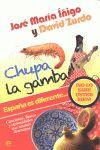 CHUPA LA GAMBA : ESPAÑA ES DIFERENTE-- : ¡NO LO SABE USTED BIEN! : CANCIONES, FIESTAS Y CURIOSI