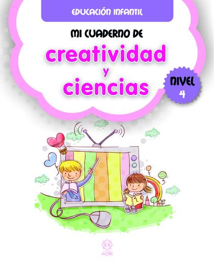 MI CUADERNO DE CREATIVIDAD Y CIENCIAS NIVEL 4