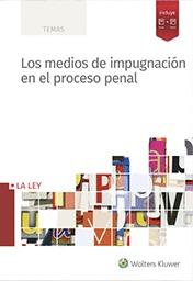 MEDIOS DE IMPUGNACION EN EL PROCESO PENAL