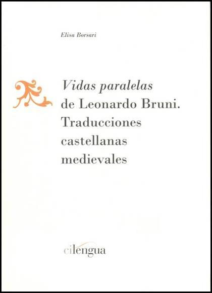 VIDAS PARALELAS DE LEONARDO BRUNI : TRADUCCIONES CASTELLANAS MEDIEVALES