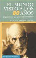 EL MUNDO VISTO A LOS 80 AÑOS. IMPRESIONES DE UN ARTERIOESCLERÓTICO