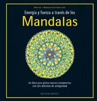 ENERGÍA Y FUERZA A TRAVÉS DE LOS MANDALAS: UN LIBRO PARA PINTAR NUEVOS