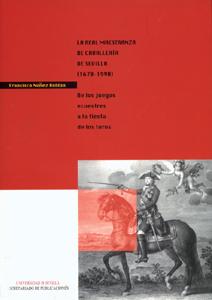 LA REAL MAESTRANZA DE CABALLERÍA DE SEVILLA (1670-1990) : DE LOS JUEGOS ECUESTRES A LA FIESTA D