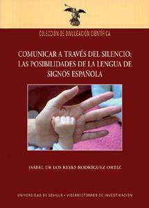 COMUNICAR A TRAVÉS DEL SILENCIO : LAS POSIBILIDADES DE LA LENGUA DE SIGNOS ESPAÑOLA