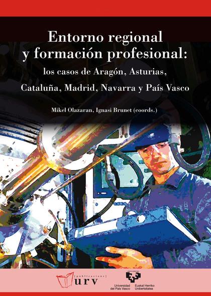 ENTORNO REGIONAL Y FORMACIÓN PROFESIONAL : LOS CASOS DE ARAGÓN, ASTURIAS, CATALUÑA, MADRID, NAV