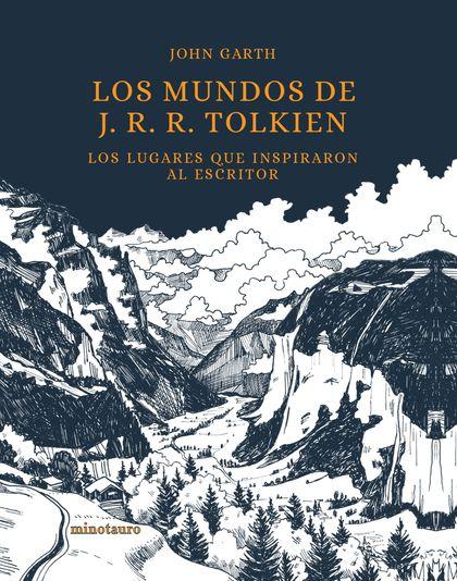 LOS MUNDOS DE J. R. R. TOLKIEN. LOS LUGARES QUE INSPIRARON AL ESCRITOR