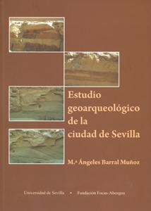 ESTUDIOS GEOARQUEOLÓGICO DE LA CIUDAD DE SEVILLA : ANTROPIZACIÓN Y RECONSTRUCCIÓN PALEOGEOGRÁFI