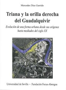 TRIANA Y LA ORILLA DERECHA DEL GUADALQUIVIR : EVOLUCIÓN DE UNA FORMA URBANA DESDE SUS ORÍGENES