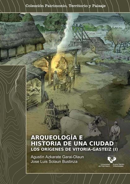 ARQUEOLOGÍA E HISTORIA DE UNA CIUDAD. LOS ORÍGENES DE VITORIA-GASTEIZ (2 VOLS.).