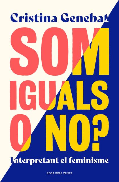 SOM IGUALS. O NO?. INTERPRETANT EL FEMINISME