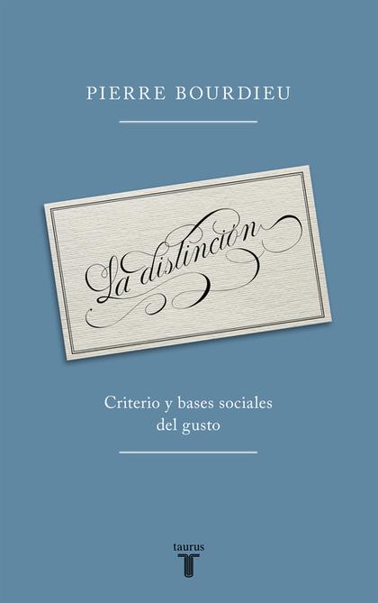 LA DISTINCIÓN : CRITERIO Y BASES SOCIALES DEL GUSTO