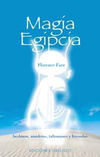 MAGIA EGIPCIA: HECHIZOS, AMULETOS, TALISMANES Y LEYENDAS