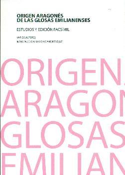 ORIGEN ARAGONÉS DE LAS GLOSAS EMILIANENSES. ESTUDIOS Y EDICIÓN FACSÍMIL