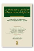 LA LUCHA POR LA JUSTICIA Y EL DERECHO EN EL SIGLO XXI : IN MEMORIAM DEL MAGISTRADO RAFAEL SALVA