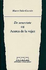 DE SENECTUTE = ACERCA DE LA VEJEZ