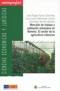 MERCADO DE TRABAJO Y POBLACIÓN EXTRANJERA EN ALMERÍA : EL SECTOR EN LA AGRICULTURA INTENSIVA