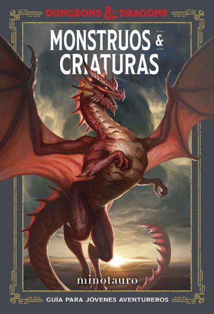 DUNGEONS & DRAGONS. MONSTRUOS & CRIATURAS. GUÍA DEL JOVEN AVENTURERO