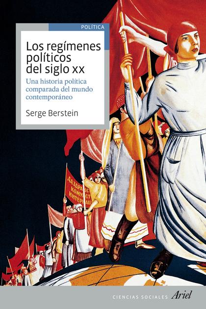 LOS REGÍMENES POLÍTICOS DEL SIGLO XX : UNA HISTORIA POLÍTICA COMPARADA DEL MUNDO CONTEMPORÁNEO