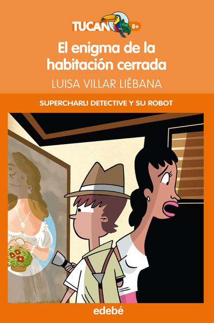 CHARLI DETECTIVE Y SU ROBO,  EL ENIGMA DE LA HABITACIÓN CERRADA