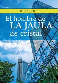 EL HOMBRE DE LA JAULA DE CRISTAL.