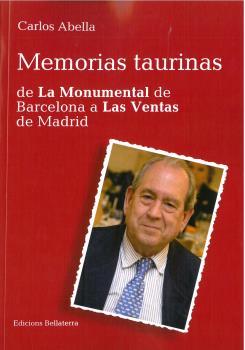 MEMORIAS TAURINAS. DE LA MONUMENTAL DE BARCELONA A LAS VENTAS DE MADRID