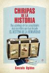 CHIRIPAS DE LA HISTORIA : UNA ANTOLOGÍA DE LAS CASUALIDADES MÁS INCREÍBLES QUE HAN FORJADO EL D