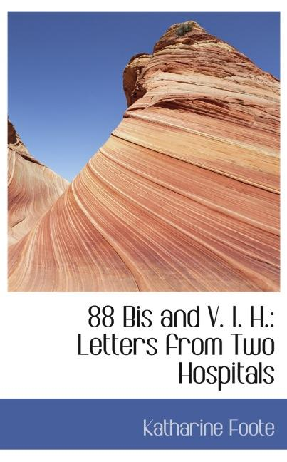 88 Bis and V. I. H.: Letters from Two Hospitals