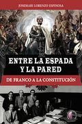 ENTRE LA ESPADA Y LA PARED DE FRANCO A LA CONSTITUCION