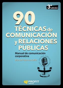 90 TÉCNICAS DE COMUNICACIÓN Y RELACIONES PÚBLICAS. MANUAL DE COMUNICACIÓN CORPORATIVA