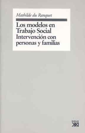 LOS MODELOS EN TRABAJO SOCIAL : INTERVENCIÓN CON PERSONAS Y FAMILIAS