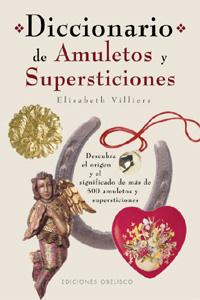 DICCIONARIO DE AMULETOS Y SUPERSTICIONES: DESCUBRA EL ORIGEN Y EL SIGN
