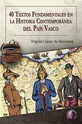 40 TEXTOS FUNDAMENTALES EN LA HISTORIA CONTEMPORÁNEA DEL PAÍS VASCO