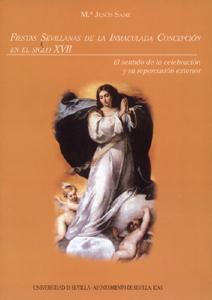 FIESTAS SEVILLANAS DE LA INMACULADA CONCEPCIÓN EN EL SIGLO XVII: EL SENTIDO DE LA CELEBRACIÓN Y