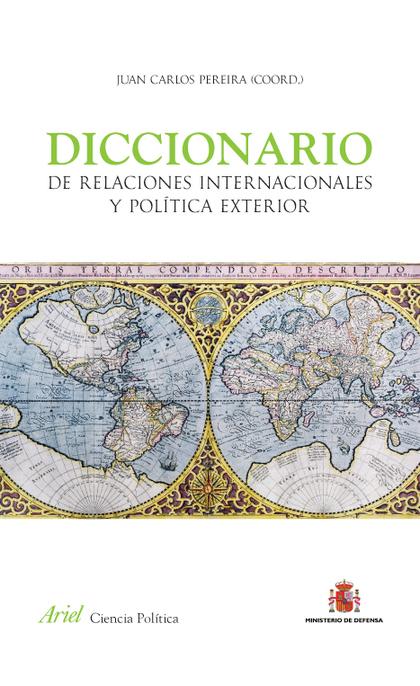 DICCIONARIO DE RELACIONES INTERNACIONALES Y POLÍTICA EXTERIOR.