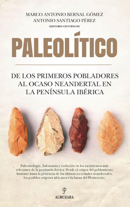 PALEOLÍTICO. DE LOS PRIMEROS POBLADORES AL OCASO NEANDERTAL EN LA PENÍNSULA IBÉR.