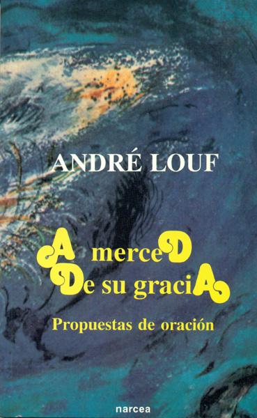 A MERCED DE SU GRACIA : PROPUESTAS DE ORACIÓN