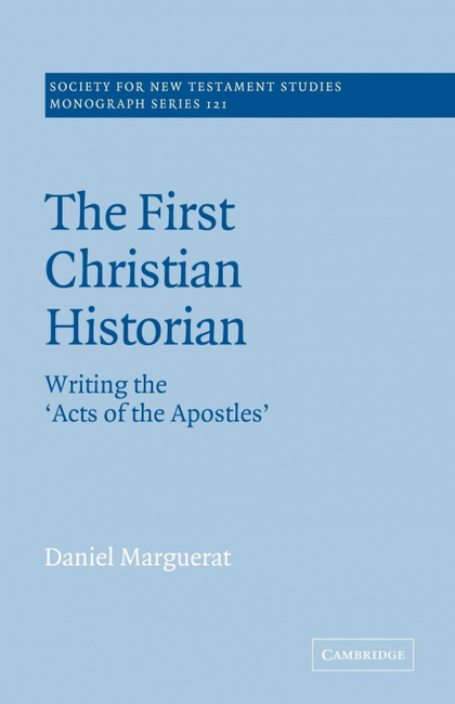 THE FIRST CHRISTIAN HISTORIAN. WRITING THE ´ACTS OF THE APOSTLES´