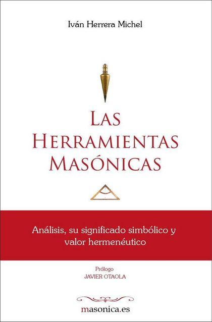 LAS HERRAMIENTAS MASÓNICAS : ANÁLISIS, SU SIGNIFICADO SIMBÓLICO Y VALOR HERMENÉUTICO